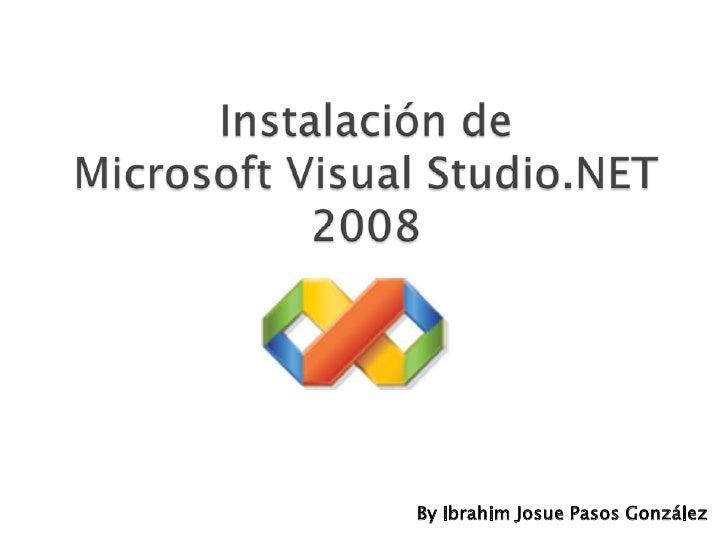Instalación de Microsoft Visual Studio.NET 2008<br />By Ibrahim Josue Pasos González<br />