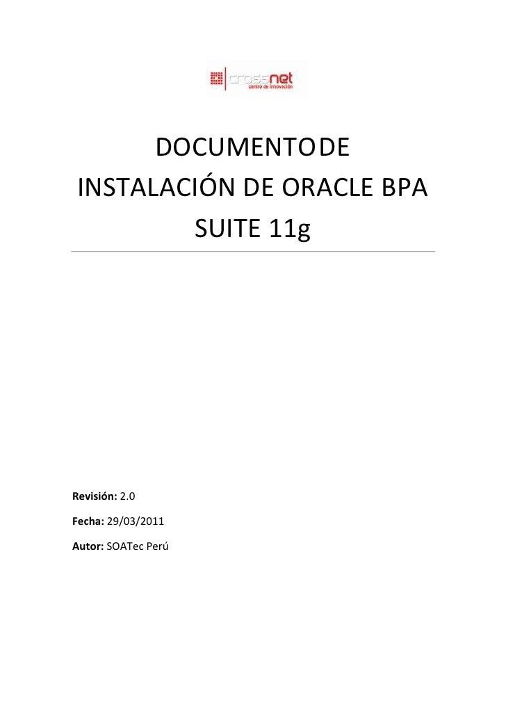 DOCUMENTO DE INSTALACIÓN DE ORACLE BPA         SUITE 11gRevisión: 2.0Fecha: 29/03/2011Autor: SOATec Perú