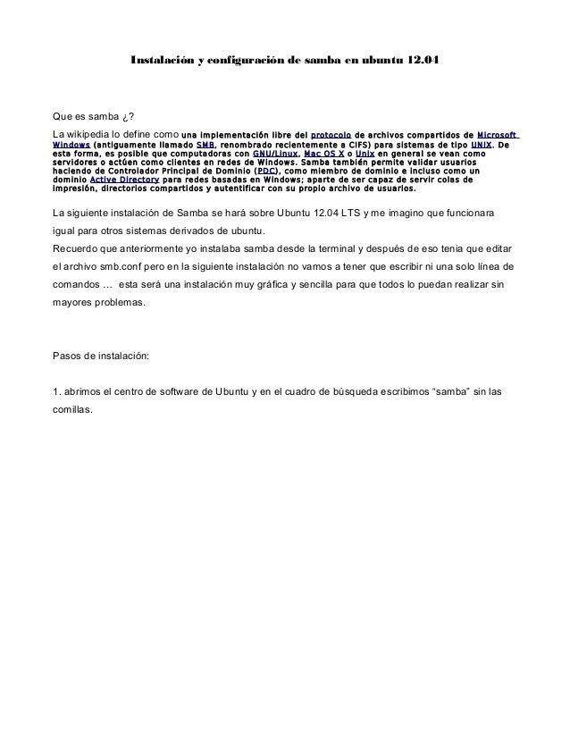 Instalación y configuración de samba en ubuntu 12.04Que es samba ¿?La wikipedia lo define como una   implementa ción libre...