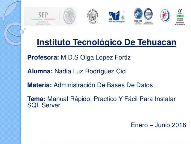 Instituto Tecnológico De Tehuacan Profesora: M.D.S Olga Lopez Fortiz Alumna: Nadia Luz Rodríguez Cid Materia: Administraci...