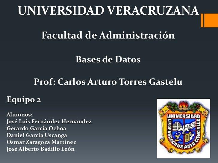 UNIVERSIDAD VERACRUZANA           Facultad de Administración                       Bases de Datos         Prof: Carlos Art...