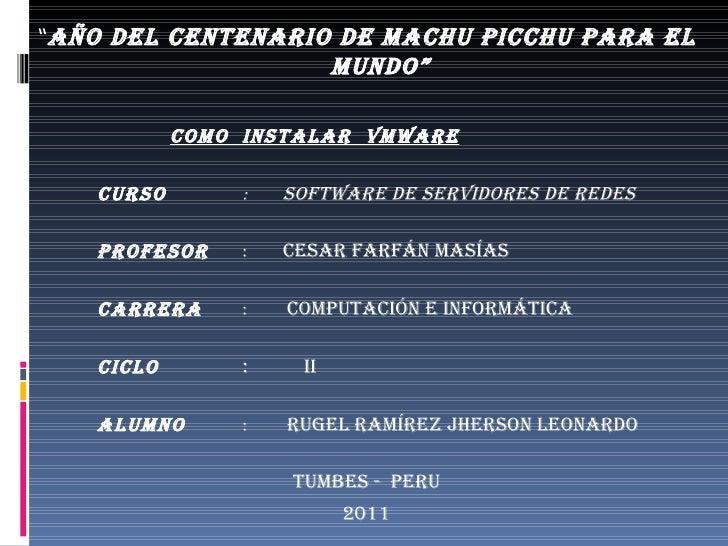 "<ul><li>"" AÑO DEL CENTENARIO DE MACHU PICcHU PARA EL MUNDO"" </li></ul><ul><li>COMO  INSTALAR  VMWARE </li></ul><ul><li>CUR..."