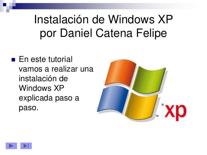 Instalación de Windows XP         por Daniel Catena Felipe   En este tutorial    vamos a realizar una    instalación de  ...
