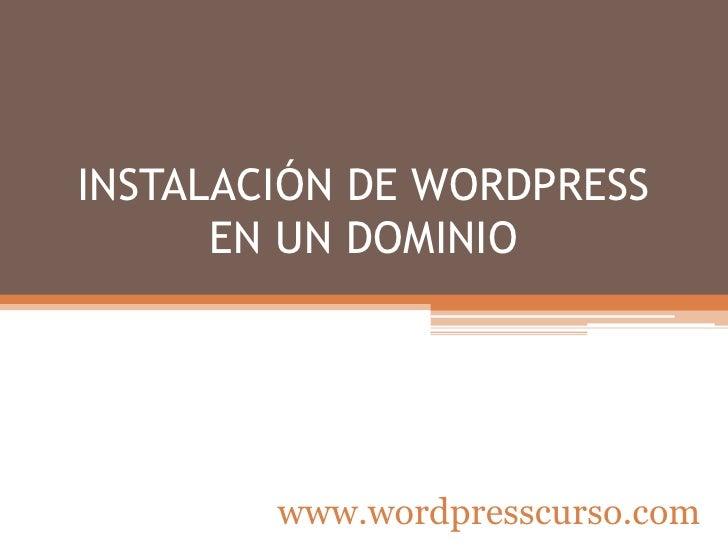 INSTALACIÓN DE WORDPRESSEN UN DOMINIO<br />www.wordpresscurso.com<br />
