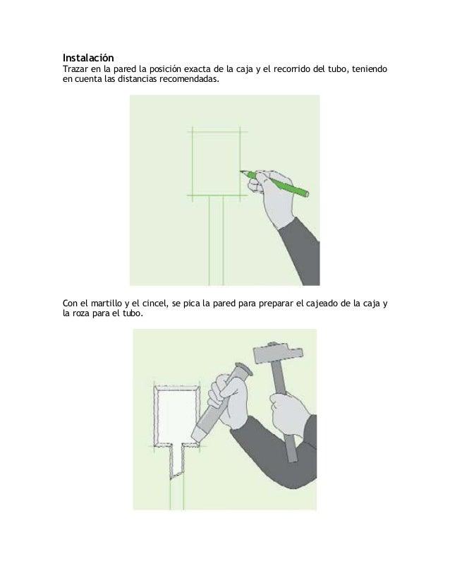 Presentar la caja en el cajeado y el tubo en la roza. Con la ayuda de bridas omediante clavos, sostener el tubo para que n...