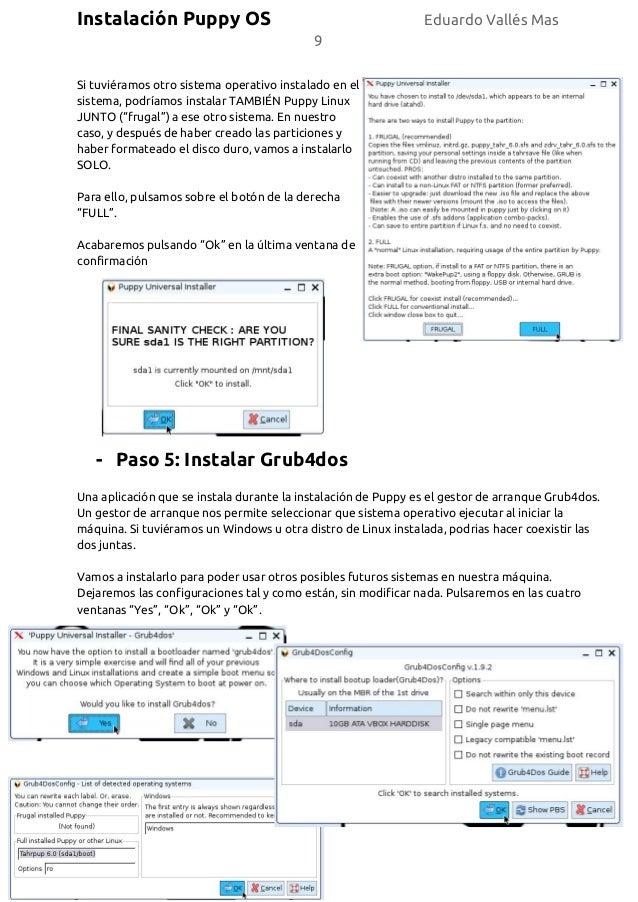 Instalación Puppy OS Eduardo Vallés Mas 9 Si tuviéramos otro sistema operativo instalado en el sistema, podríamos instalar...