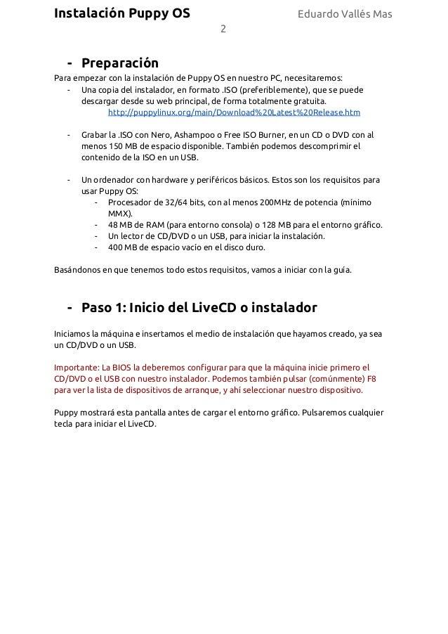 Instalación Puppy OS Eduardo Vallés Mas 2 - Preparación Para empezar con la instalación de Puppy OS en nuestro PC, necesit...