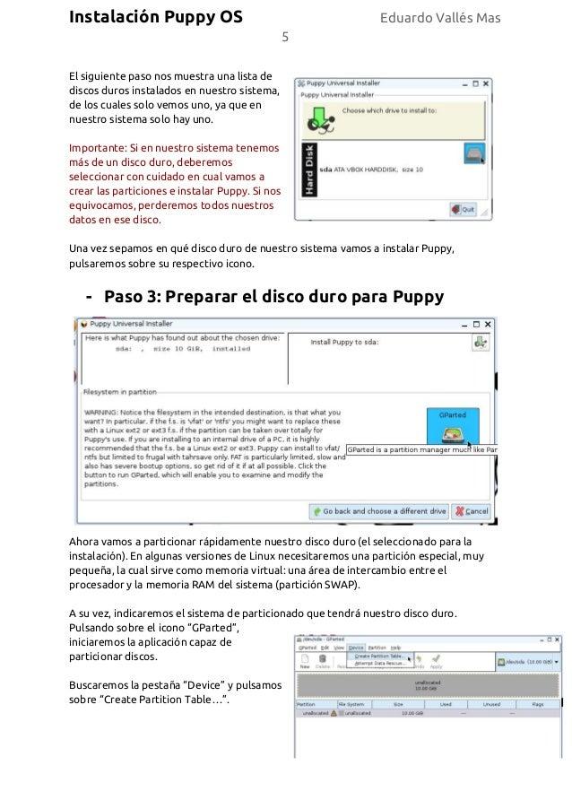 Instalación Puppy OS Eduardo Vallés Mas 5 El siguiente paso nos muestra una lista de discos duros instalados en nuestro si...