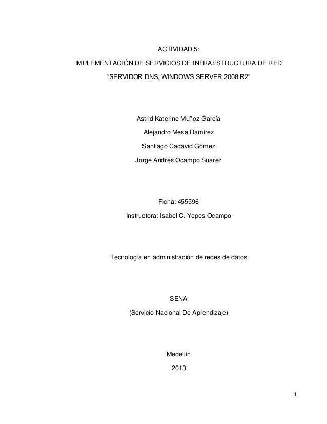 """1 ACTIVIDAD 5: IMPLEMENTACIÓN DE SERVICIOS DE INFRAESTRUCTURA DE RED """"SERVIDOR DNS, WINDOWS SERVER 2008 R2"""" Astrid Katerin..."""