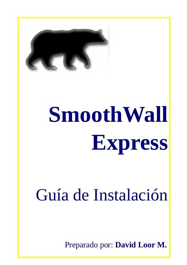SmoothWall Express Guía de Instalación Preparado por: David Loor M.
