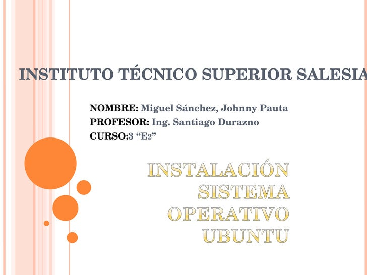 "INSTITUTO TÉCNICO SUPERIOR SALESIANO NOMBRE:  Miguel Sánchez, Johnny Pauta PROFESOR:  Ing. Santiago Durazno CURSO: 3 ""E 2 """