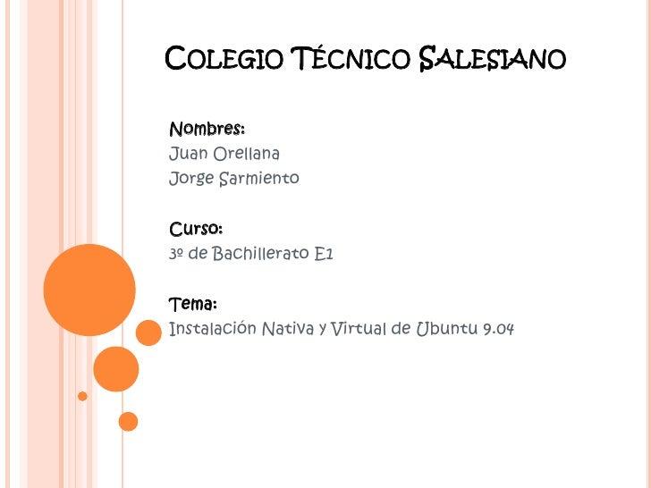 Colegio Técnico Salesiano<br />Nombres:<br />Juan Orellana<br />Jorge Sarmiento<br />Curso:<br />3º de Bachillerato E1<br ...