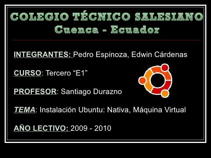 """INTEGRANTES:  Pedro Espinoza, Edwin Cárdenas CURSO :  Tercero """"E1"""" PROFESOR :  Santiago Durazno TEMA :  Instalación Ubuntu..."""