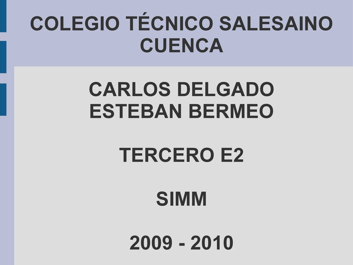 COLEGIO TÉCNICO SALESAINO CUENCA CARLOS DELGADO ESTEBAN BERMEO TERCERO E2 SIMM 2009 - 2010