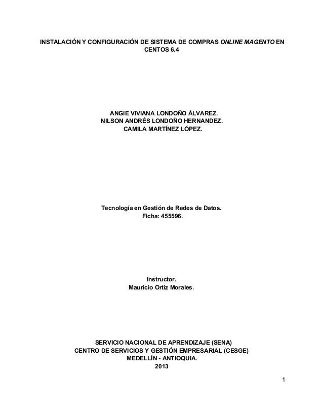 INSTALACIÓNYCONFIGURACIÓNDESISTEMADECOMPRASONLINEMAGENTOEN CENTOS6.4  ANGIEVIVIANALONDOÑOÁLVAREZ. NILSONANDR...