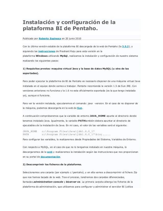 Instalación y configuración de laplataforma BI de Pentaho.Publicado por Roberto Espinosa en 20 junio 2010Con la última ver...