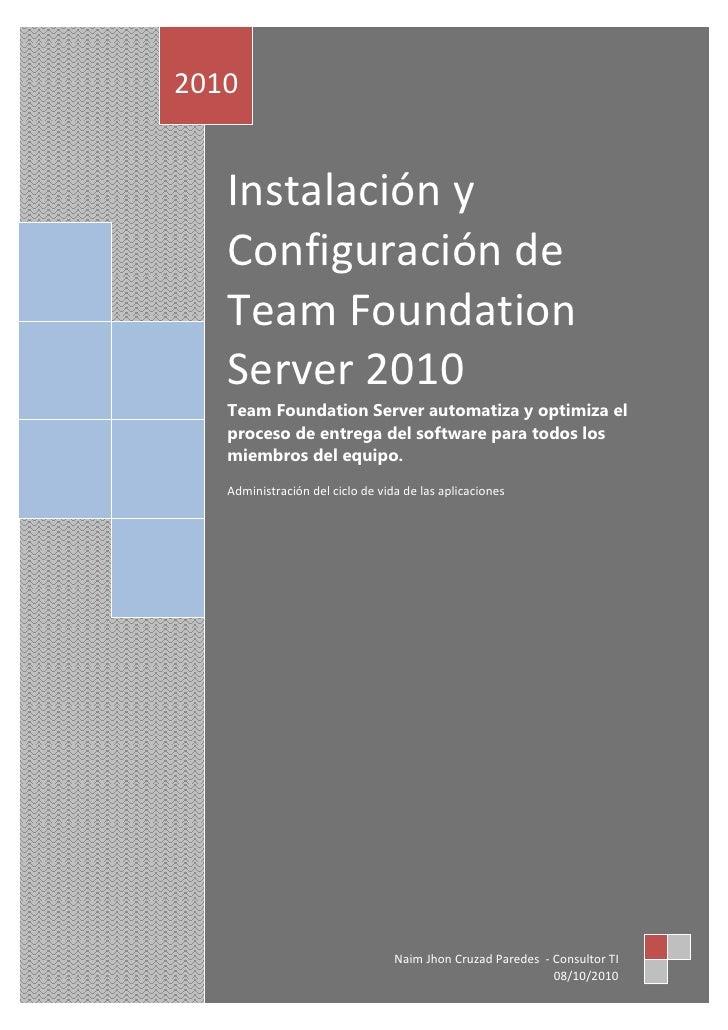 2010   Instalación y   Configuración de   Team Foundation   Server 2010   Team Foundation Server automatiza y optimiza el ...