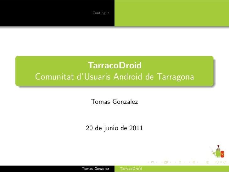 Contingut             TarracoDroidComunitat d'Usuaris Android de Tarragona               Tomas Gonzalez             20 de ...