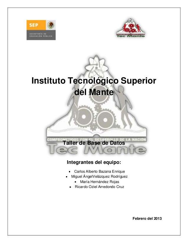 Instituto Tecnológico Superior           del Mante       Taller de Base de Datos        Integrantes del equipo:           ...