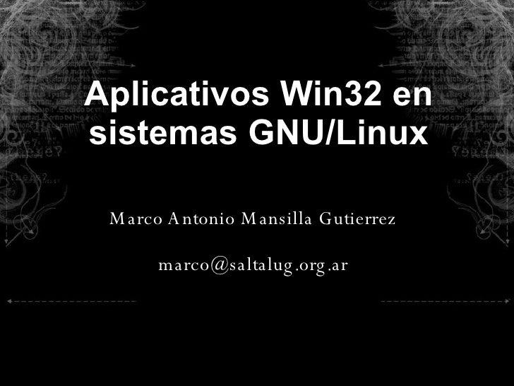 Aplicativos Win32 en sistemas GNU/Linux Marco Antonio Mansilla Gutierrez [email_address]