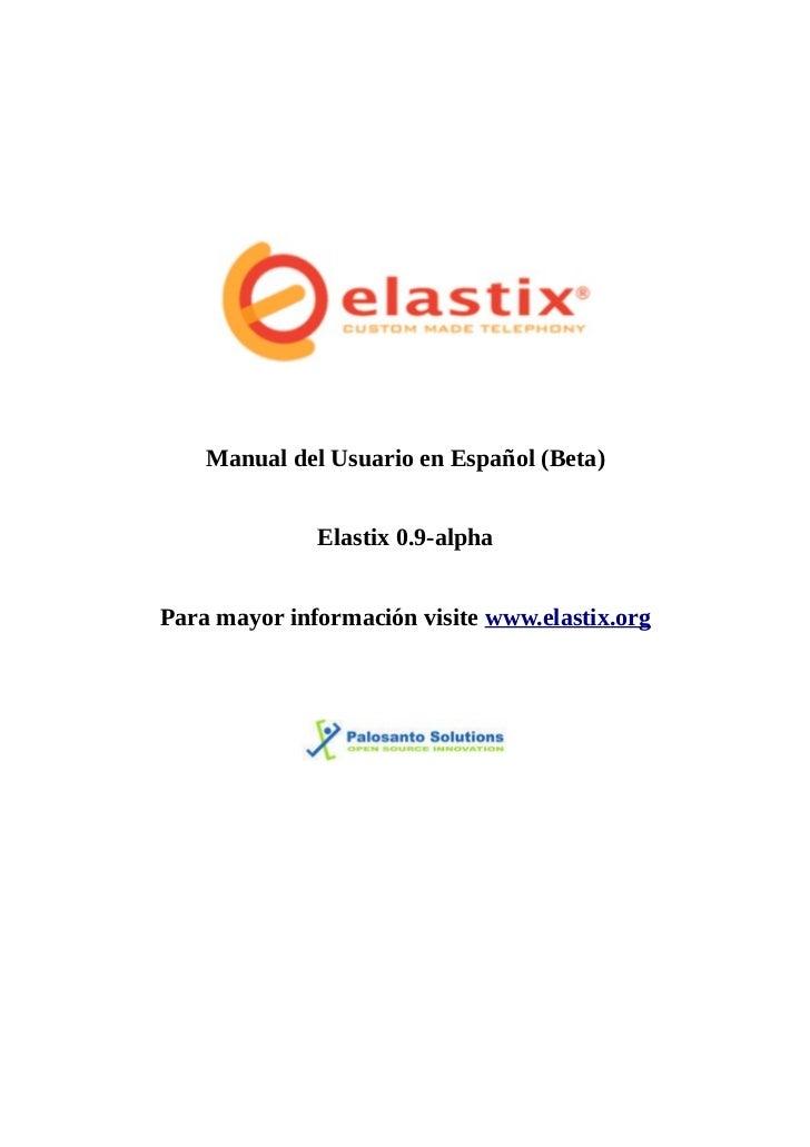 Manual del Usuario en Español (Beta)                 Elastix 0.9-alpha   Para mayor información visite www.elastix.org