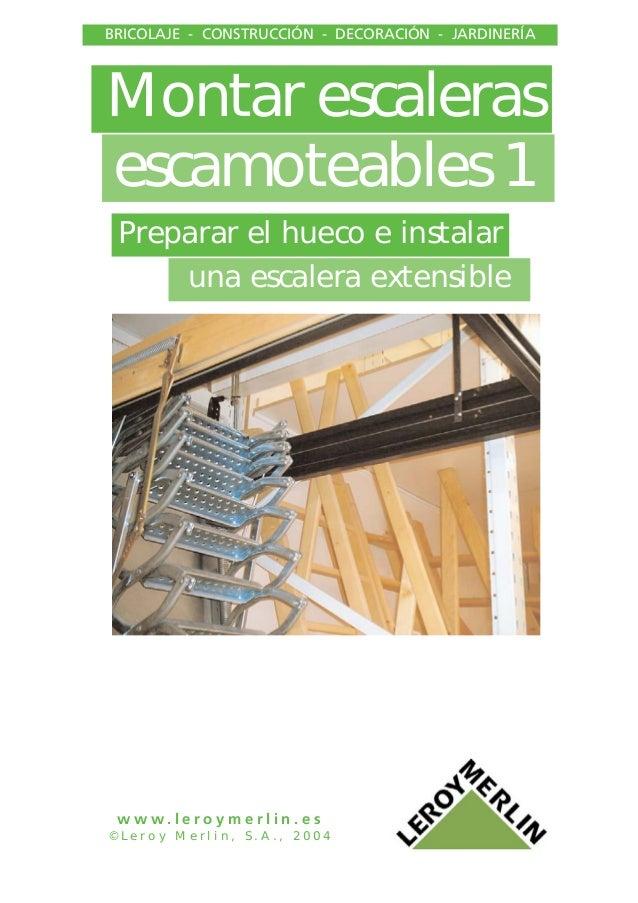 Montar escaleras escamoteables 1 BRICOLAJE - CONSTRUCCIÓN - DECORACIÓN - JARDINERÍA w w w . l e r o y m e r l i n . e s © ...