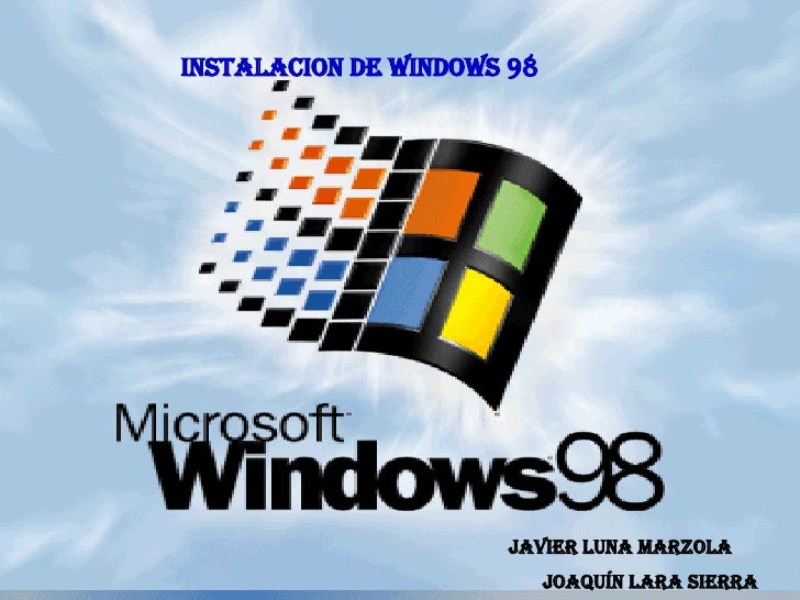 INSTALACION DE WINDOWS 98 JAVIER LUNA marzola Joaquín lara sierra