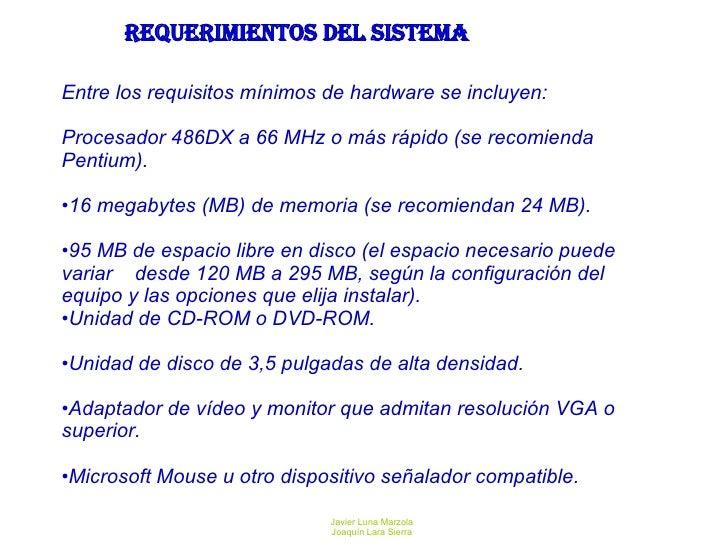 REQUERIMIENTOS DEL SISTEMA <ul><li>Entre los requisitos mínimos de hardware se incluyen: </li></ul><ul><li>Procesador 486D...