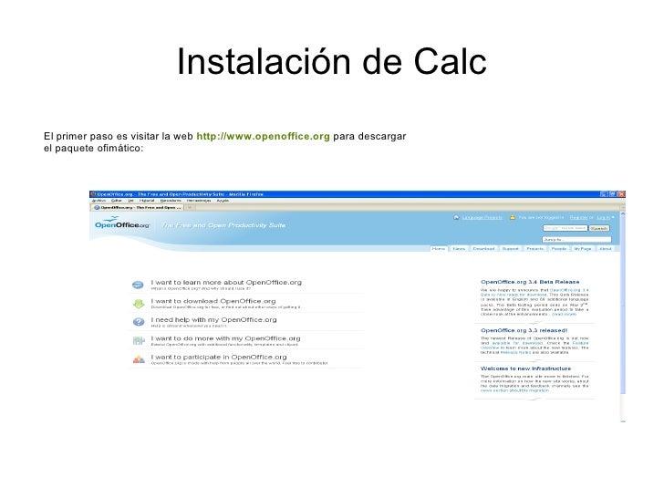 Instalación de CalcEl primer paso es visitar la web http://www.openoffice.org para descargarel paquete ofimático: