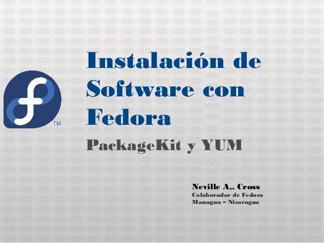 Instalación deSoftware conFedoraPackageKit y YUM          Neville A,. Cross          Colaborador de Fedora          Managu...