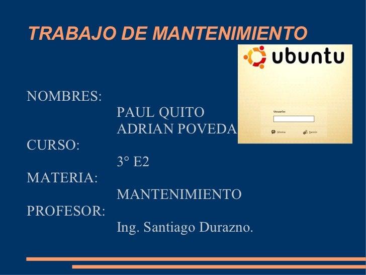 TRABAJO DE MANTENIMIENTO NOMBRES: PAUL QUITO ADRIAN POVEDA CURSO: 3° E2 MATERIA: MANTENIMIENTO PROFESOR: Ing. Santiago Dur...