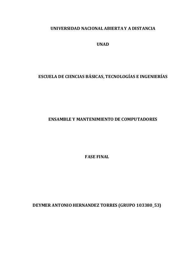 UNIVERSIDAD NACIONAL ABIERTA Y A DISTANCIA UNAD ESCUELA DE CIENCIAS BÁSICAS, TECNOLOGÍAS E INGENIERÍAS ENSAMBLE Y MANTENIM...