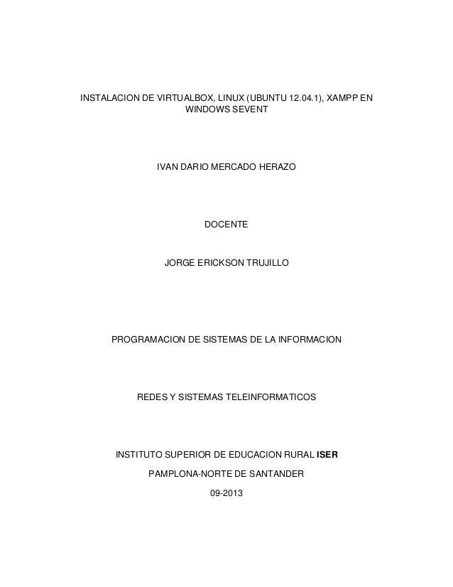 INSTALACION DE VIRTUALBOX, LINUX (UBUNTU 12.04.1), XAMPP EN WINDOWS SEVENT IVAN DARIO MERCADO HERAZO DOCENTE JORGE ERICKSO...