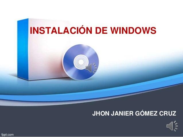 INSTALACIÓN DE WINDOWS  JHON JANIER GÓMEZ CRUZ