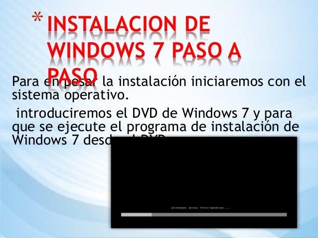 Para en pesar la instalación iniciaremos con el sistema operativo. introduciremos el DVD de Windows 7 y para que se ejecut...