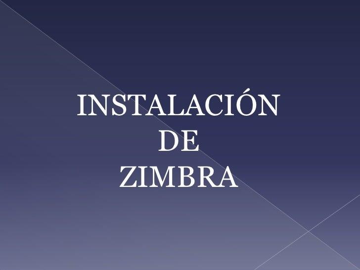 INSTALACIÓN  DE <br />ZIMBRA<br />