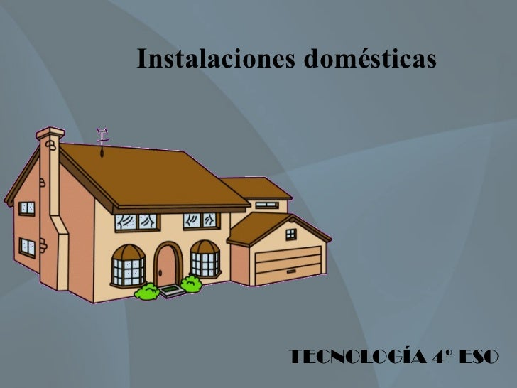 Instalaciones domésticas            TECNOLOGÍA 4º ESO