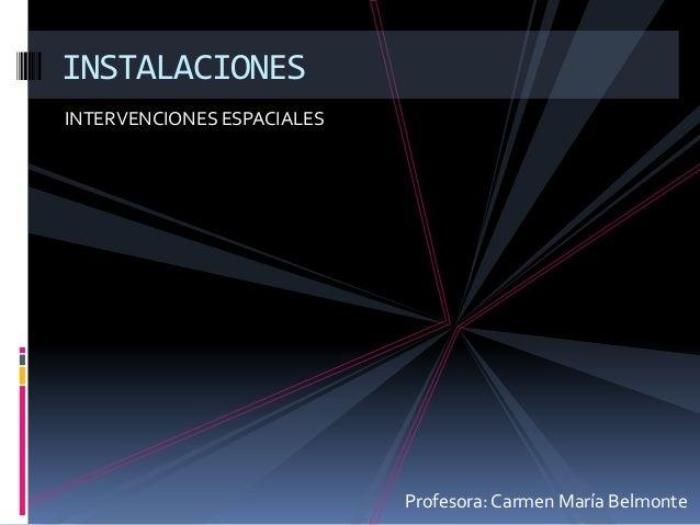 INSTALACIONESINTERVENCIONES ESPACIALES                            Profesora: Carmen María Belmonte