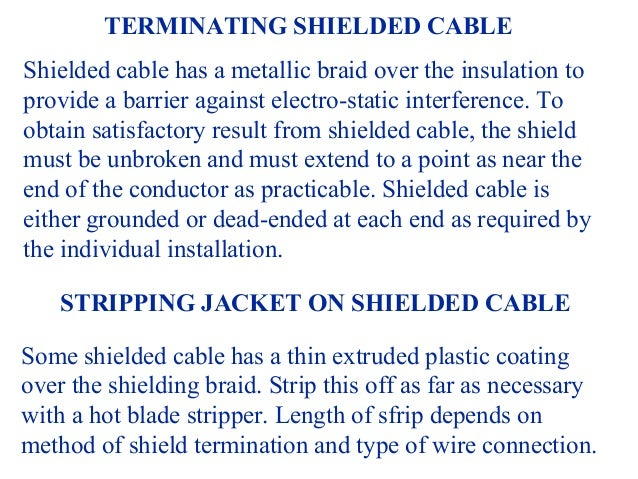 TERMINATING SHIELDED CABLEShielded cable has a metallic braid over the insulation toprovide a barrier against electro-stat...