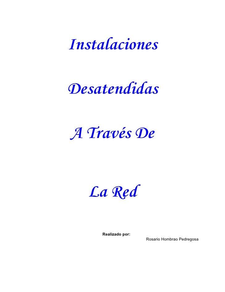 InstalacionesDesatendidasA Través De  La Red     Realizado por:                      Rosario Hombrao Pedregosa