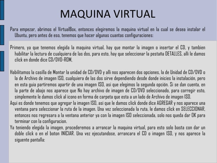 MAQUINA VIRTUAL Para empezar, abrimos el VirtualBox, entonces elegiremos la maquina virtual en la cual se desea instalar e...