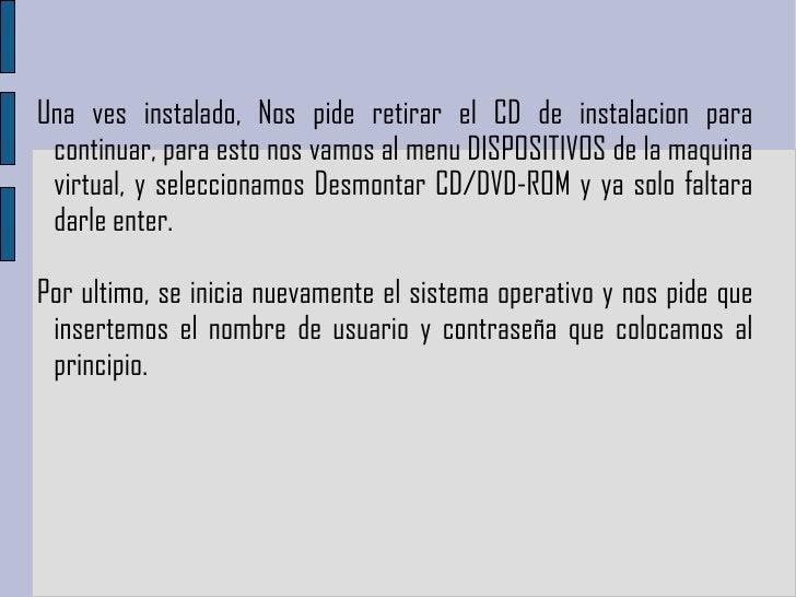 Una ves instalado,  Nos pide retirar el CD de instalacion para continuar, para esto nos vamos al menu DISPOSITIVOS de la m...