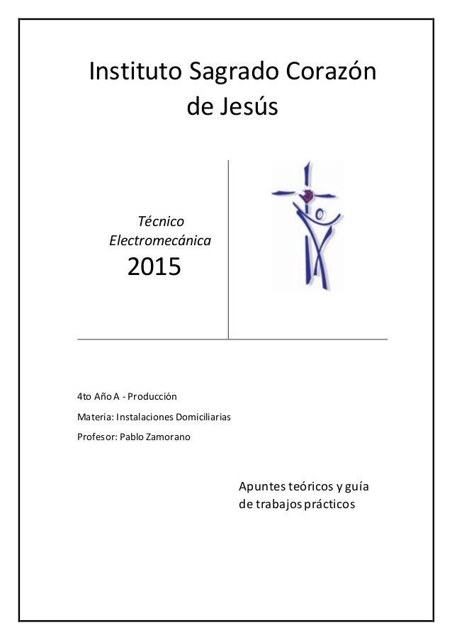 Instituto Sagrado Corazón de Jesús Técnico Electromecánica 2015 4to Año A - Producción Materia: Instalaciones Domiciliaria...