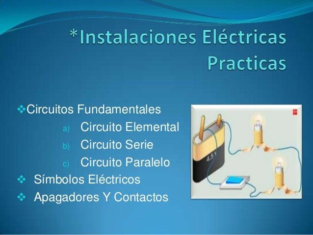 Circuitos Fundamentales       a)Circuito Elemental      b) Circuito Serie      c) Circuito Paralelo Símbolos Eléctricos...