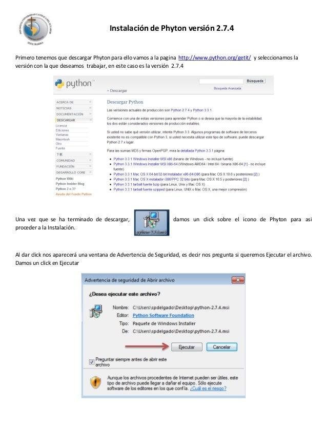 Instalación de Phyton versión 2.7.4Primero tenemos que descargar Phyton para ello vamos a la pagina http://www.python.org/...