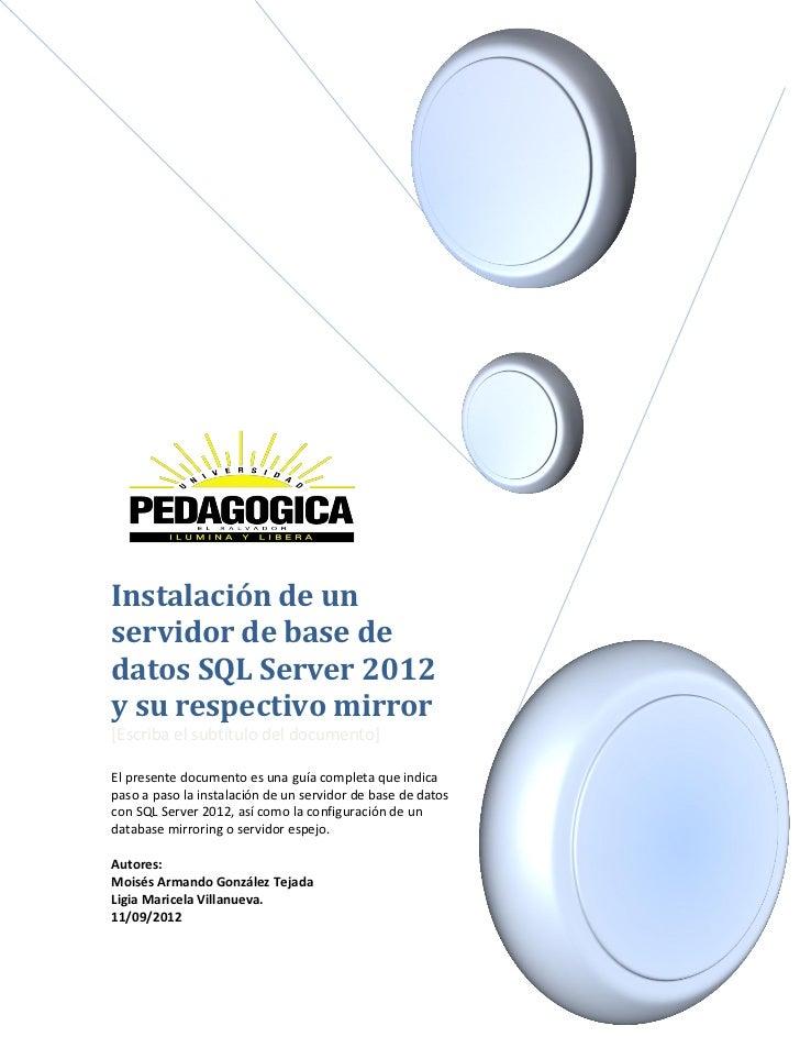 Instalación de unservidor de base dedatos SQL Server 2012y su respectivo mirror[Escriba el subtítulo del documento]El pres...