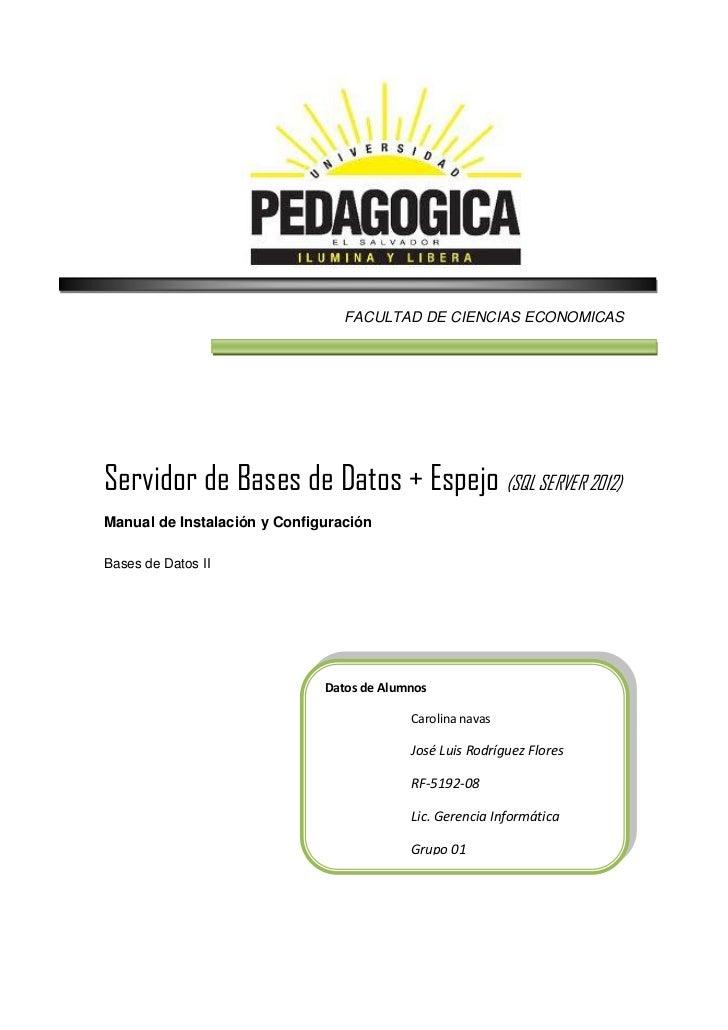 FACULTAD DE CIENCIAS ECONOMICASServidor de Bases de Datos + Espejo (SQL SERVER 2012)Manual de Instalación y ConfiguraciónB...