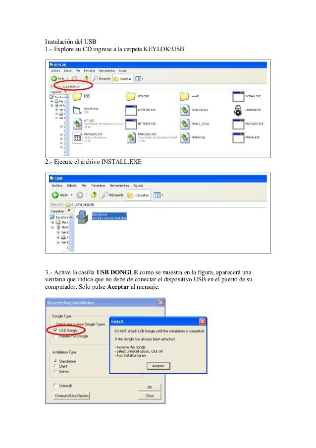 Instalación del USB 1.- Explore su CD ingrese a la carpeta KEYLOKUSB 2.- Ejecute el archivo INSTALL.EXE 3.- Active la casi...