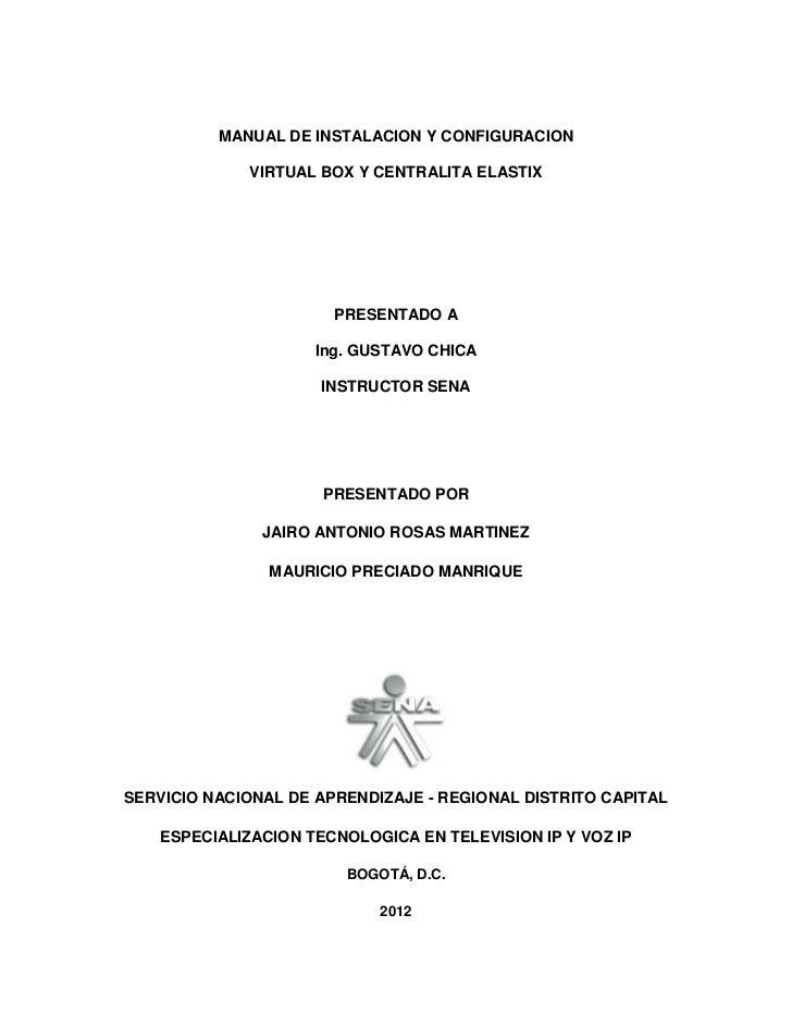 MANUAL DE INSTALACION Y CONFIGURACION             VIRTUAL BOX Y CENTRALITA ELASTIX                       PRESENTADO A     ...