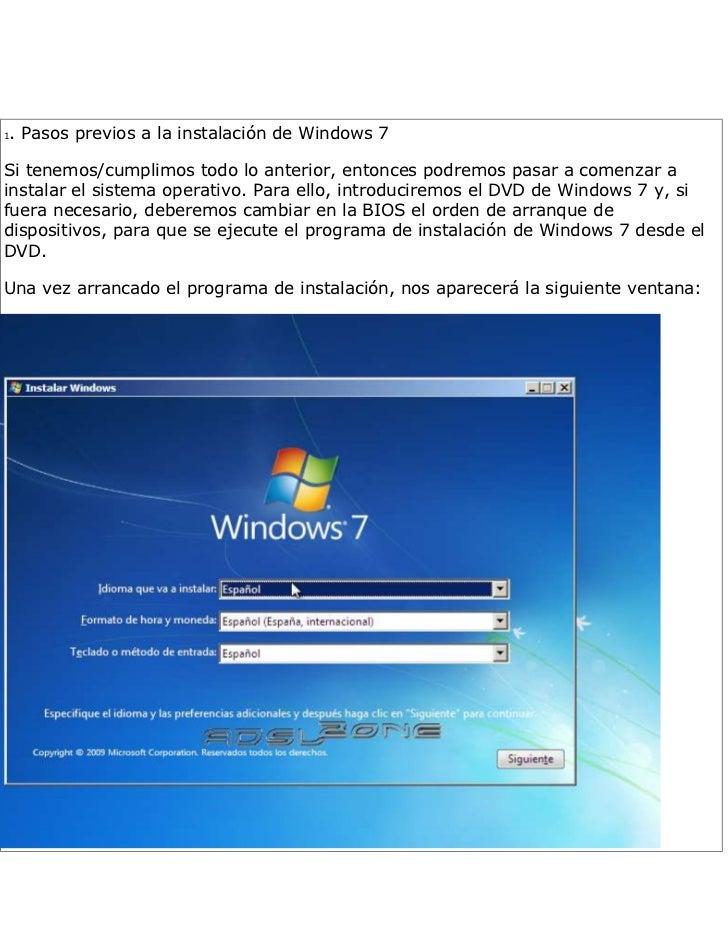 1. Pasos previos a la instalación de Windows 7 Si tenemos/cumplimos todo lo anterior, entonces podremos pasar a comenzar a...